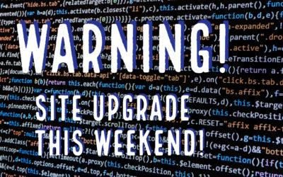 Warning! Site Upgrade This Weekend