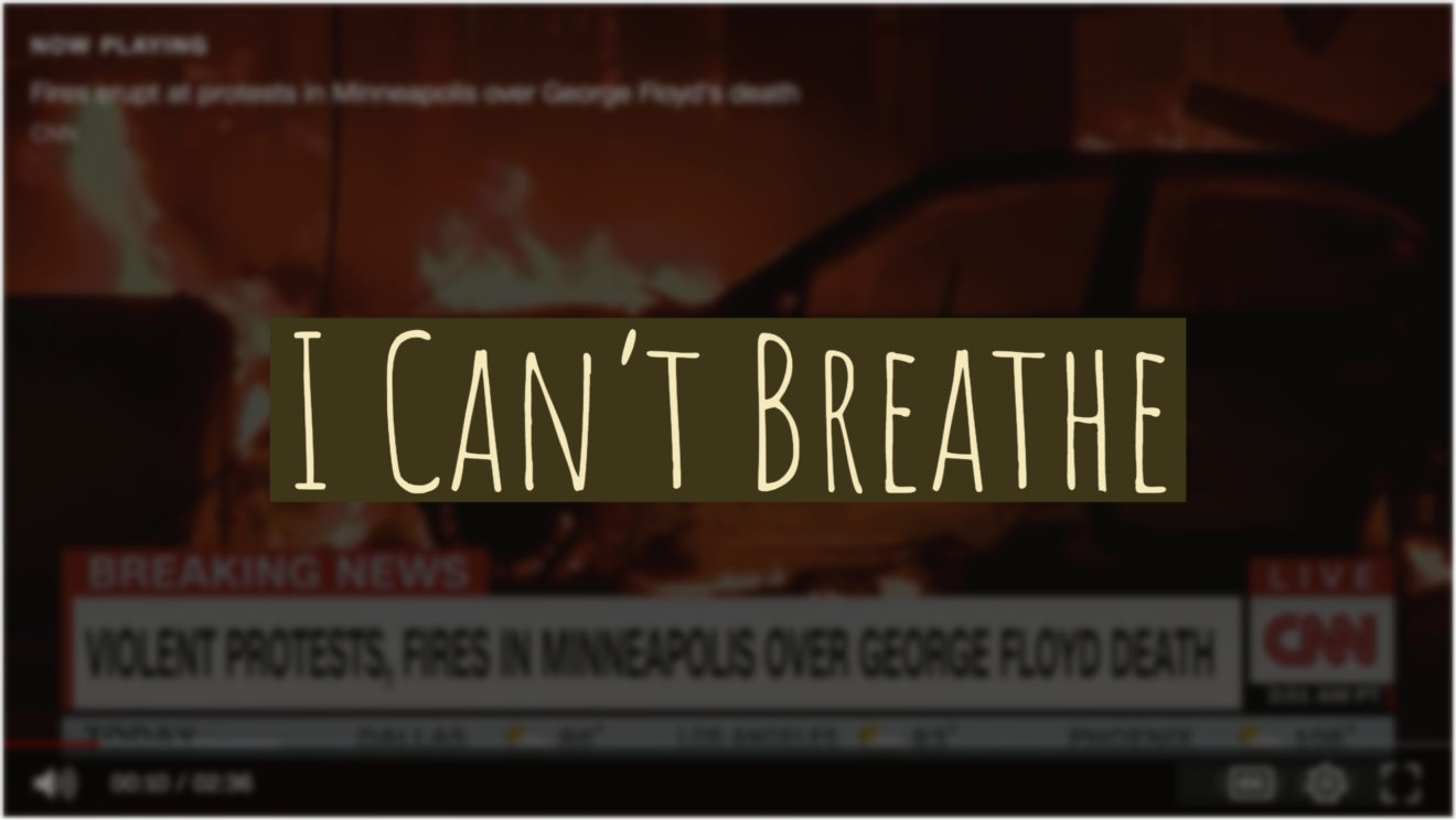 I Can't Breathe | A Reflection on #georgefloyd, COVID-19, and Pentecost