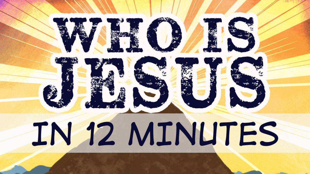 Who is Jesus...in 12 Minutes